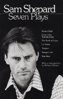 Sam Shepard: Seven Plays: Buried Child, Curse of the Starving Class, the Tooth of Crime, La Turista, Tongues, Savage Love, True West Cover Image