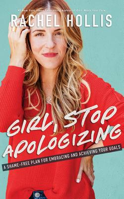 Girl, Stop Apologizing: A Shame-Free Plan for Embracing and Achieving Your Goals Cover Image