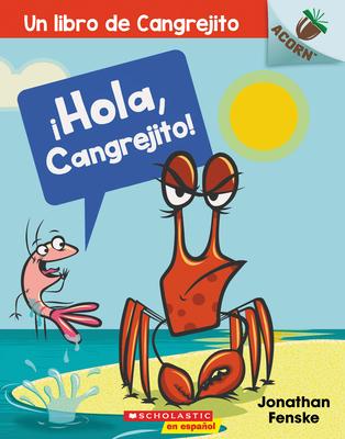 Un ¡Hola, Cangrejito! (Hello, Crabby!): Un libro de la serie Acorn (Un libro de Cangrejito #1) Cover Image