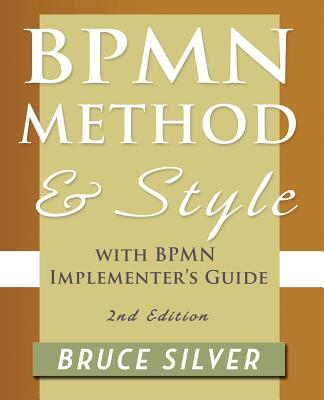 Bpmn Method and Style, 2nd Edition, with Bpmn Implementer's Guide: A Structured Approach for Business Process Modeling and Implementation Using Bpmn 2 Cover Image