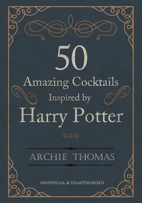 50 Amazing Cocktails Inspired by Harry Potter Cover Image