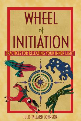 Wheel of Initiation: Practices for Releasing Your Inner Light Cover Image