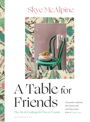 A Table for Friends: The Art of Cooking for Two or Twenty Cover Image