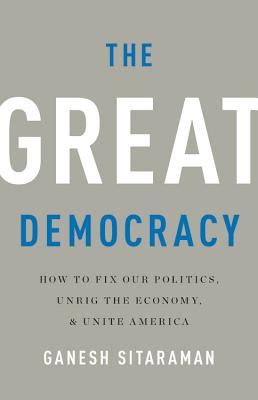 The Great Democracy: How to Fix Our Politics, Unrig the Economy, and Unite America Cover Image