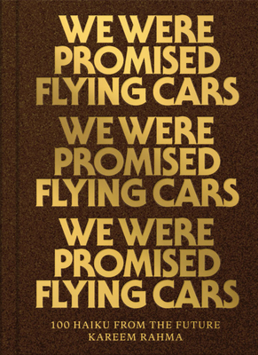 We Were Promised Flying Cars: 100 Haiku from the Future Cover Image