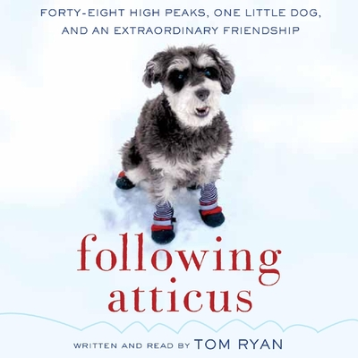Following Atticus: Forty-Eight High Peaks, One Little Dog, and an Extraordinary Friendship Cover Image