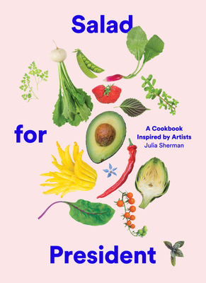Salad for President: A Cookbook Inspired by Artists Cover Image