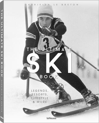 The Ultimate Ski Book: Legends, Resorts, Lifestyle, & More Cover Image