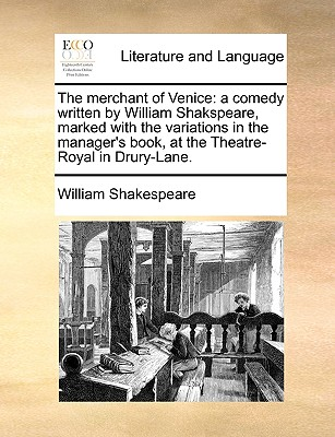 The Merchant of Venice: A Comedy Written by William Shakspeare, Marked with the Variations in the Manager's Book, at the Theatre-Royal in Drur Cover Image