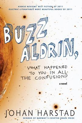 Buzz Aldrin, What Happened to You in All the Confusion?: A Novel Cover Image