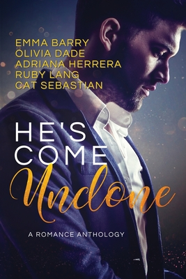 He's Come Undone: A Romance Anthology Cover Image