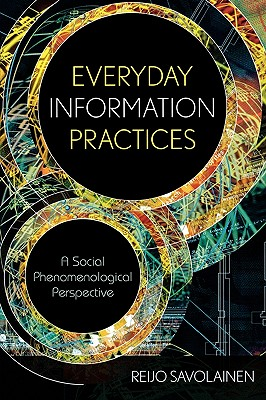 Everyday Information Practices: A Social Phenomenological Perspective Cover Image