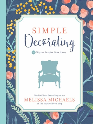 Simple Decorating: 50 Ways to Inspire Your Home (Inspired Ideas) Cover Image