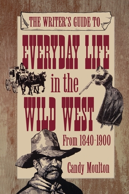 Writers Guide To Everyday Life In The Wild West 1840-1900 Pod Ed Cover Image