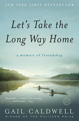 Let's Take the Long Way Home: A Memoir of FriendshipGail Caldwell