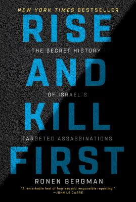 Rise and Kill First: The Secret History of Israel's Targeted Assassinations cover