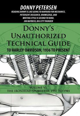 Donny's Unauthorized Technical Guide to Harley-Davidson, 1936 to Present: Volume VI: The Ironhead Sportster: 1957 to 1985 Cover Image
