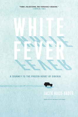 White Fever: A Journey to the Frozen Heart of Siberia Cover Image