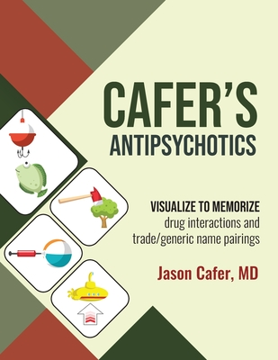 Cafer's Antipsychotics: Visualize to Memorize Drug Interactions and Trade/generic Name Pairings Cover Image