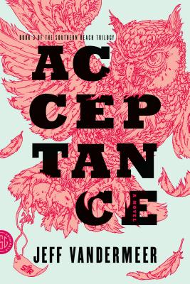 Acceptance: A Novel (The Southern Reach Trilogy #3) Cover Image