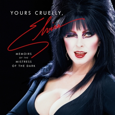 Yours Cruelly, Elvira: My Wild Life as the Mistress of the Dark Cover Image