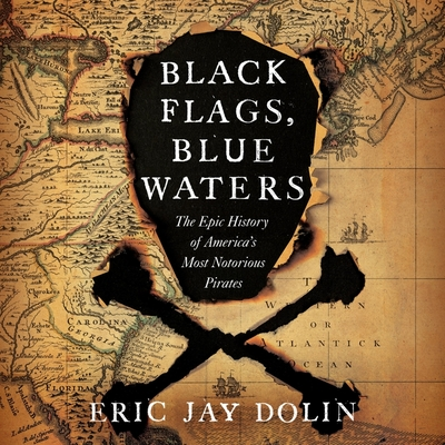 Black Flags, Blue Waters Lib/E: The Epic History of America's Most Notorious Pirates Cover Image