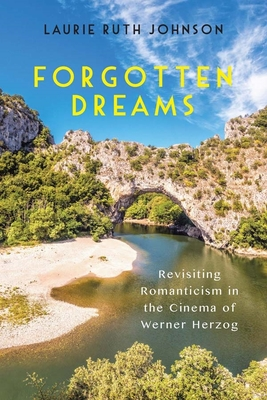 Forgotten Dreams: Revisiting Romanticism in the Cinema of Werner Herzog (Screen Cultures: German Film and the Visual) Cover Image