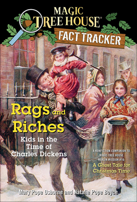 Rags and Riches: Kids in the Time of Charles Dickens: A Nonfiction Companion to Magic Tree House #44: A Ghost Tale for Christmas Time (Magic Tree House Fact Tracker #22) Cover Image