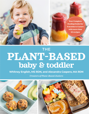The Plant-Based Baby and Toddler: Your Complete Feeding Guide for the First 3 Years Cover Image