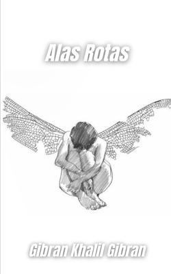 Alas rotas: El fracaso del amor contado en un libro de enseñanzas del gran Gibran Khalil Gibran Cover Image