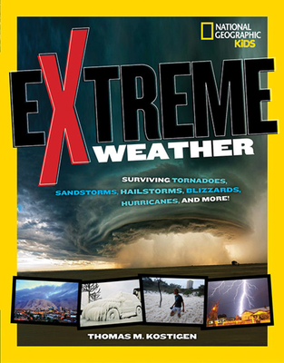 Extreme Weather: Surviving Tornadoes, Sandstorms, Hailstorms, Blizzards, Hurricanes, and More! Cover Image