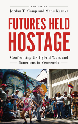 FUTURES HELD HOSTAGE - By Jordan T. Camp (Editor), Manu Karuka (Editor)