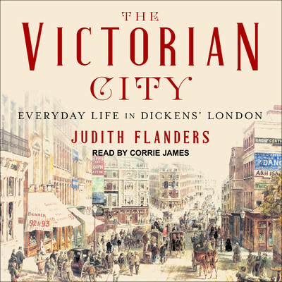 The Victorian City: Everyday Life in Dickens' London Cover Image