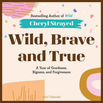 Wild, Brave, and True Wall Calendar 2021: A Year of Goodness, Bigness, and Forgiveness Cover Image