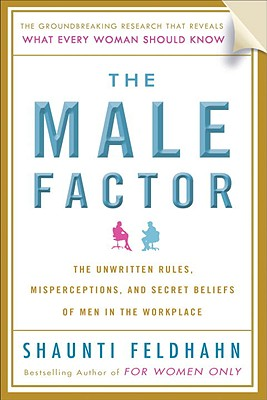 The Male Factor: The Unwritten Rules, Misperceptions, and Secret Beliefs of Men in the Workplace Cover Image