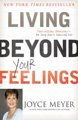 Living Beyond Your Feelings: Controlling Emotions So They Don't Control You Cover Image