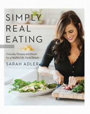 Simply Real Eating: Everyday Recipes and Rituals for a Healthy Life Made Simple Cover Image