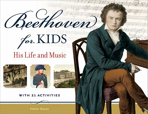 Beethoven for Kids: His Life and Music with 21 Activities (For Kids series #40) Cover Image