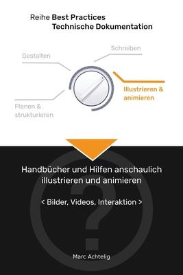 Best Practices Technische Dokumentation - Handbücher und Hilfen anschaulich illustrieren und animieren: Bilder, Videos, Interaktion Cover Image