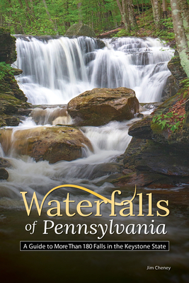 Waterfalls of Pennsylvania: A Guide to More Than 180 Falls in the Keystone State (Best Waterfalls by State) Cover Image
