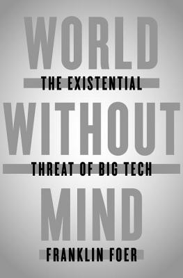World Without Mind: The Existential Threat of Big Tech Cover Image