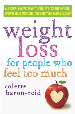 Weight Loss for People Who Feel Too Much: A 4-Step, 8-Week Plan to Finally Lose the Weight, Manage Emotional Eating, and Find Your Fabulous Self Cover Image