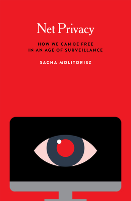 Net Privacy: How We Can Be Free in an Age of Surveillance Cover Image