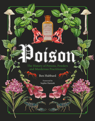 Poison: The History of Potions, Powders and Murderous Practitioners Cover Image