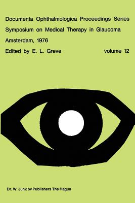 Symposium on Medical Therapy in Glaucoma, Amsterdam, May 15, 1976 (Documenta Ophthalmologica Proceedings #12) Cover Image