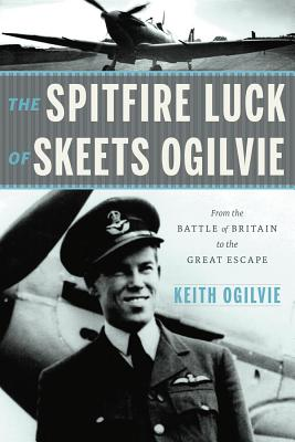 The Extraordinary Luck of Skeets Ogilvie: From the Battle of Britain to the Great Escape Cover Image