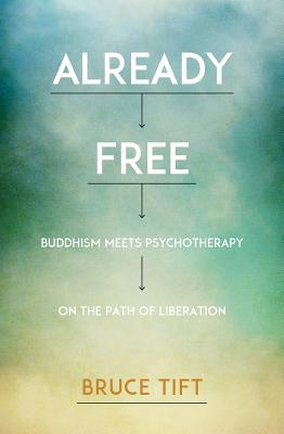 Already Free: Buddhism Meets Psychotherapy on the Path of Liberation Cover Image