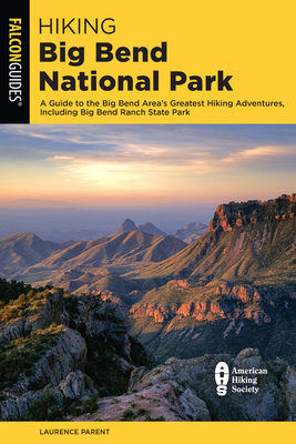 Hiking Big Bend National Park: A Guide to the Big Bend Area's Greatest Hiking Adventures, Including Big Bend Ranch State Park Cover Image