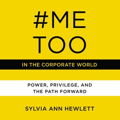 #metoo in the Corporate World Lib/E: Power, Privilege, and the Path Forward Cover Image