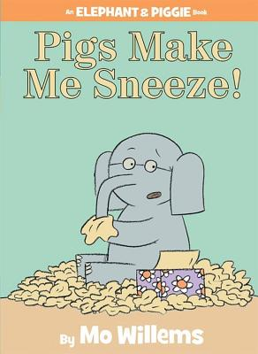 Pigs Make Me Sneeze! (An Elephant and Piggie Book) Cover Image